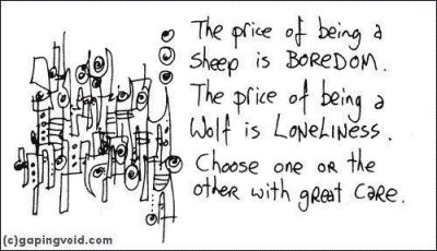 Gaping Void: price of being a sheep is boredom. price of being a wolf is loneliness. choose one or the other with great care