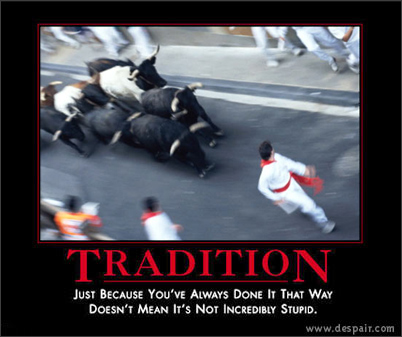 tradition - we've always done it that way