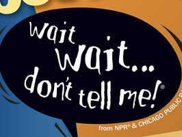 Wait Wait... Don't Tell Me! NPR/Chicago Public Radio